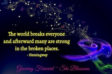 """Hemingway quotation text states """"The world breaks everyone and afterward many are strong in the broken places""""."""