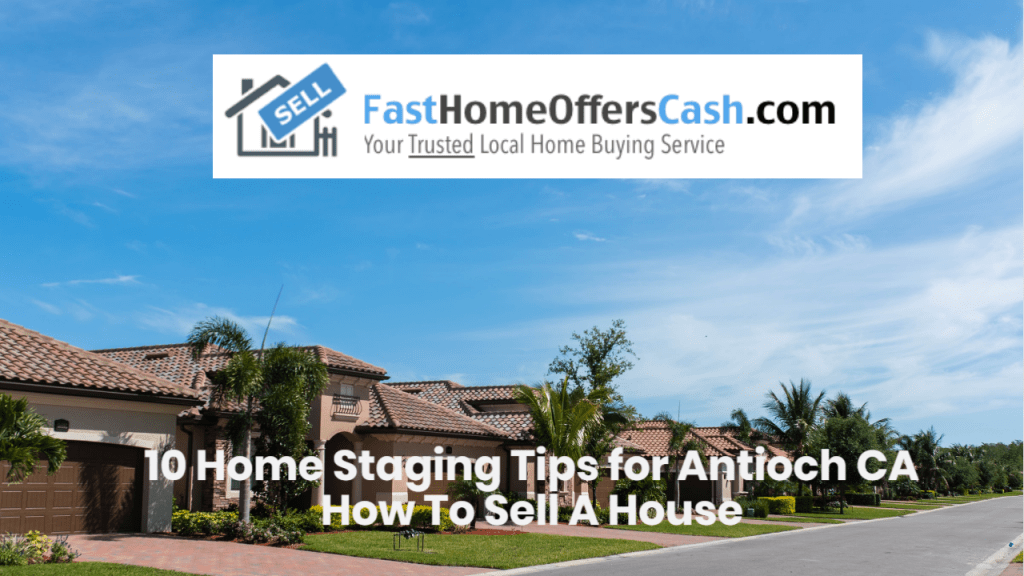 Home Staging Tips For Antioch CA